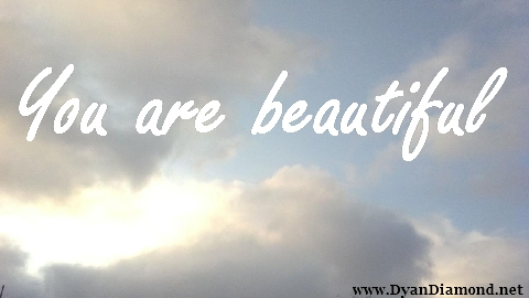 YOU ARE BEAUTIFUL! Pass it on